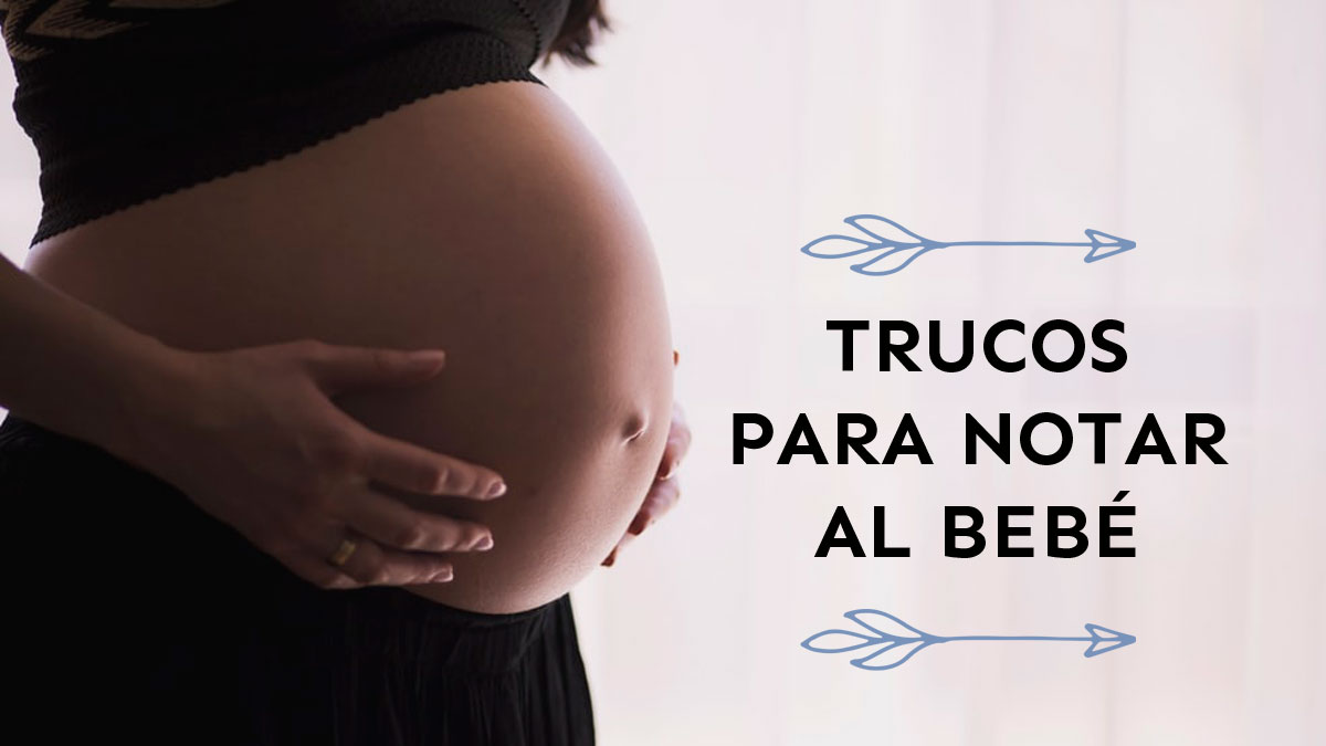 Trucos Para Notar Bebé Cómo Hacer Que Mi Bebé Se Mueva En El Vientre